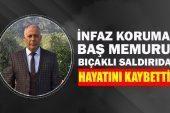 Bıçaklanan İnfaz Koruma Baş Memuru Hayatını Kaybetti