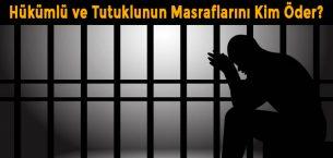 Hükümlü ve Tutuklunun Masraflarını Kim Öder?