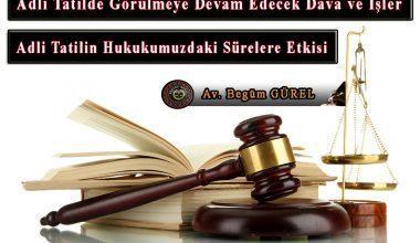 Adli Tatilde Görülmeye Devam Edecek Dava ve İşler ile Adli Tatilin Hukukumuzdaki Sürelere Etkisi