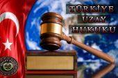 Türkiye Uzay Hukuku Alanında Uluslararası Konferansa Ev Sahipliği Yapacak