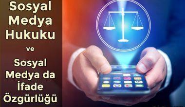 Sosyal Medya Hukuku ve Sosyal Medya da İfade Özgürlüğü