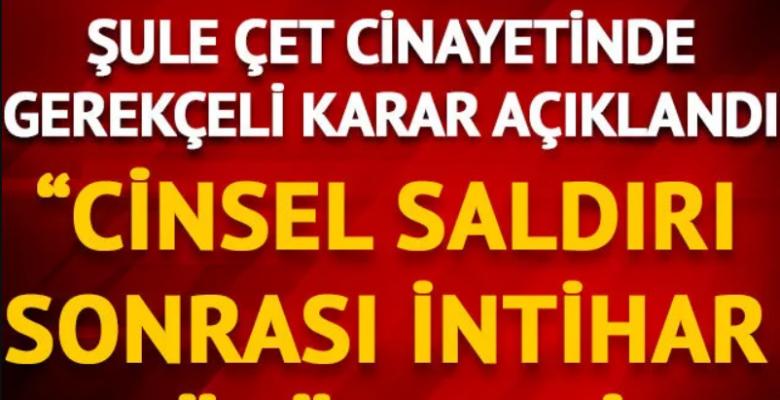 Ankara 31. Ağır Ceza Mahkemesi, Şule Çet Davasında Gerekçeli Kararını Açıkladı