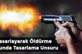 Tasarlayarak Öldürme Suçunda Tasarlama Unsuru