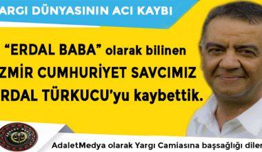 İzmir Cumhuriyet Savcımız Erdal Türkucu'yu Kaybettik