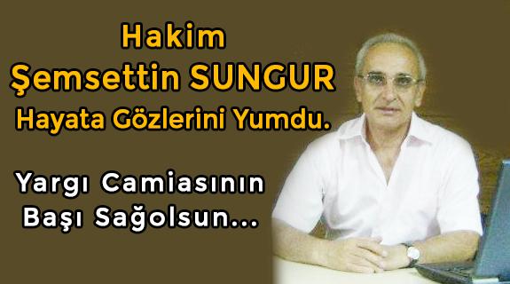Hakim Şemsettin Sungur'u Kaybettik
