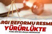 """Yargı Reformu'nda """"Seri Muhakeme Usulü"""" ile """"Basit Yargılama Usulü"""" Dönemi Başladı"""