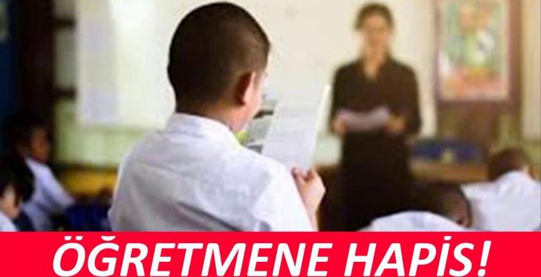 Ödevini Evde Unuttuğu İçin Öğrencisini Döven Öğretmene Hapis
