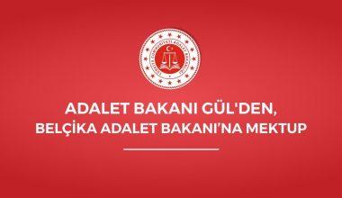 Adalet Bakanı Gül'den, Belçika Adalet Bakanına Mektup