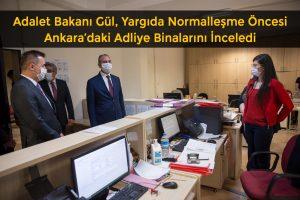 Adalet Bakanı Gül, Yargıda Normalleşme Öncesi Ankara'da Adliye Binalarını İnceledi