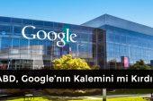 ABD, Google'ın Kalemini mi Kırdı?