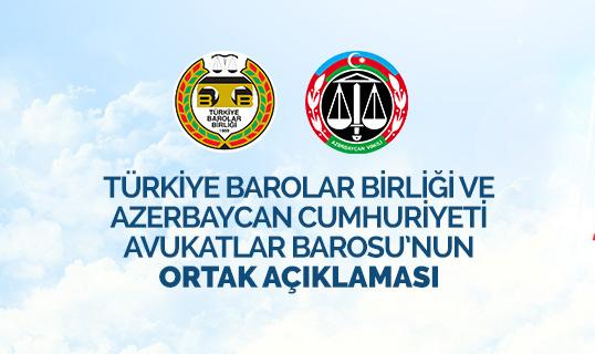 Türkiye Barolar Birliği ve Azerbaycan Cumhuriyeti Avukatlar Barosu'ndan Ortak Açıklama